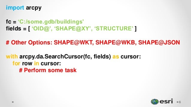6 import arcpy fc = 'C:/some.gdb/buildings' fields = [ 'OID@', 'SHAPE@XY', 'STRUCTURE' ] # Other Options: SHAPE@WKT, SHAPE...