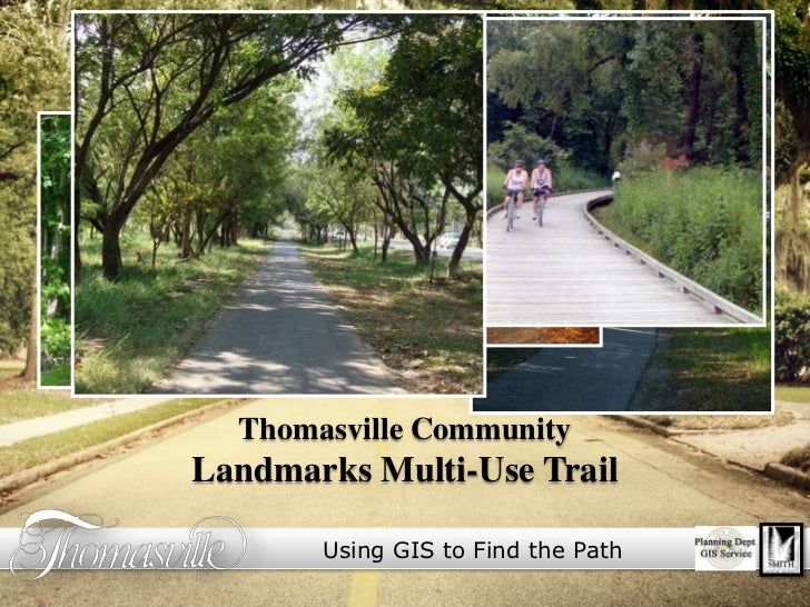 Thomasville Community<br />Landmarks Multi-Use Trail<br />Using GIS to Find the Path<br />