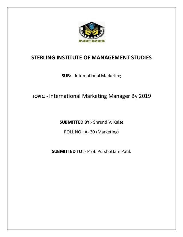 STERLING INSTITUTE OF MANAGEMENT STUDIES SUB: - International Marketing  TOPIC: - International Marketing Manager By 2019 ...