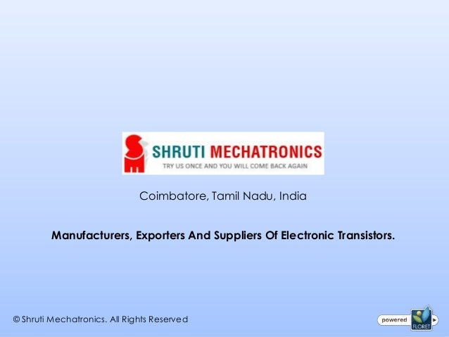 Coimbatore, Tamil Nadu, India         Manufacturers, Exporters And Suppliers Of Electronic Transistors.© Shruti Mechatroni...