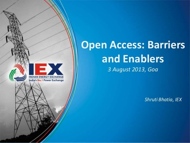 Open Access: Barriers and Enablers 3 August 2013, Goa Shruti Bhatia, IEX
