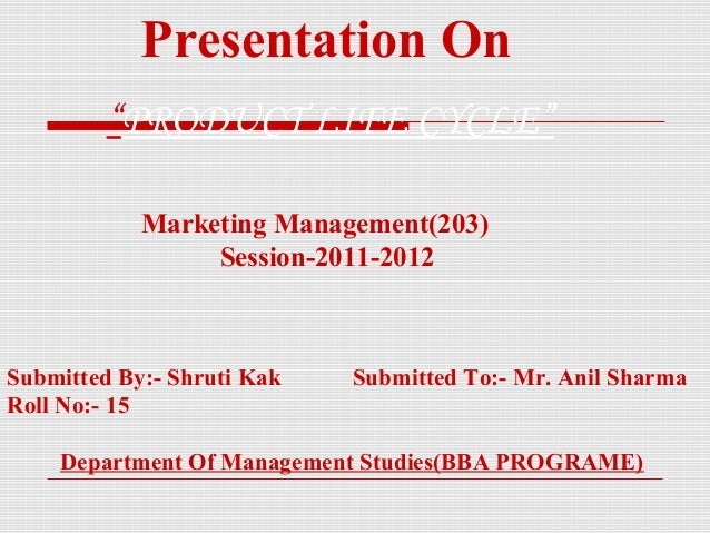"""Presentation On         """"PRODUCT LIFE CYCLE""""            Marketing Management(203)                 Session-2011-2012Submitt..."""