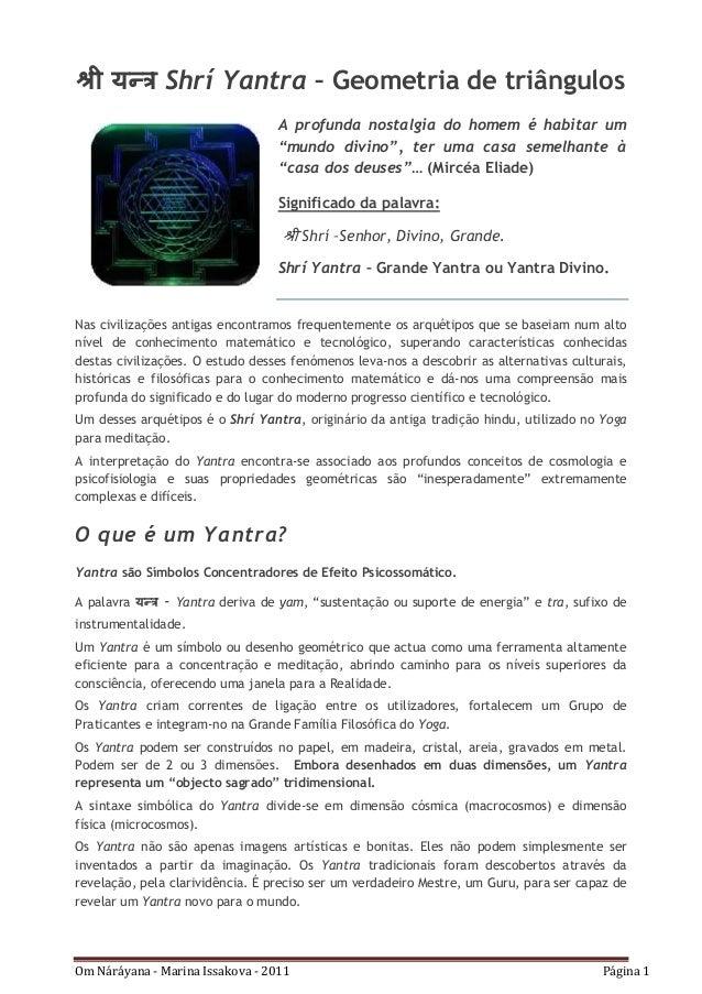 Om Náráyana - Marina Issakova - 2011 Página 1 श्री यन्त्र Shrí Yantra – Geometria de triângulos A profunda nostalgia do ho...