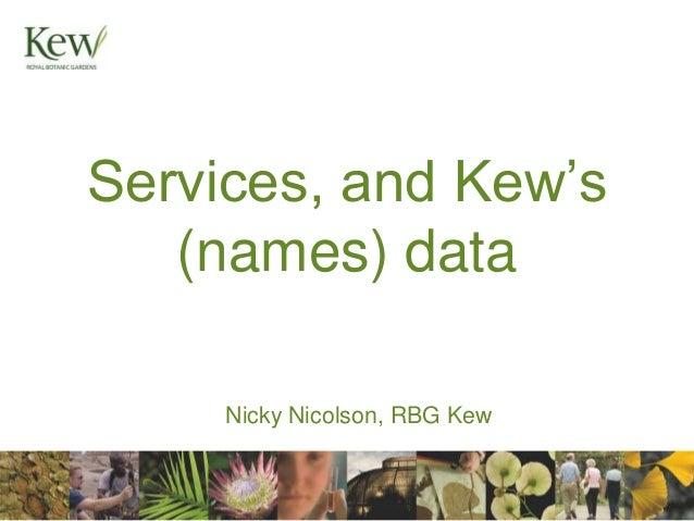 Services, and Kew's   (names) data     Nicky Nicolson, RBG Kew