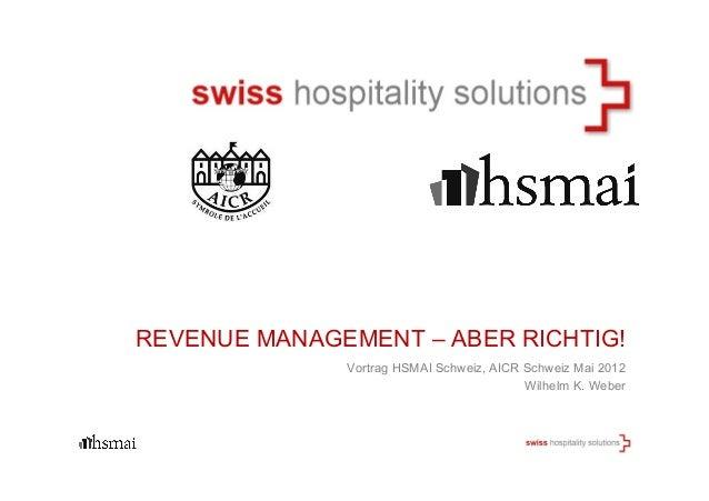 Vortrag HSMAI Schweiz, AICR Schweiz Mai 2012Wilhelm K. WeberREVENUE MANAGEMENT – ABER RICHTIG!