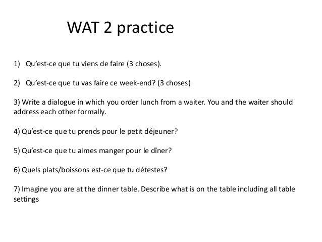WAT 2 practice1) Qu'est-ce que tu viens de faire (3 choses).2) Qu'est-ce que tu vas faire ce week-end? (3 choses)3) Write ...
