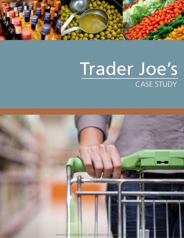 Trader Joe's CASE STUDY MARRIOTT CONFIDENTIAL AND PROPRIETARY INFORMATION