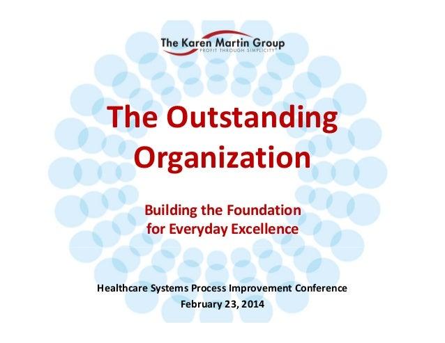 TheOutstanding Organization BuildingtheFoundation forEverydayExcellence  HealthcareSystemsProcessImprovementCon...