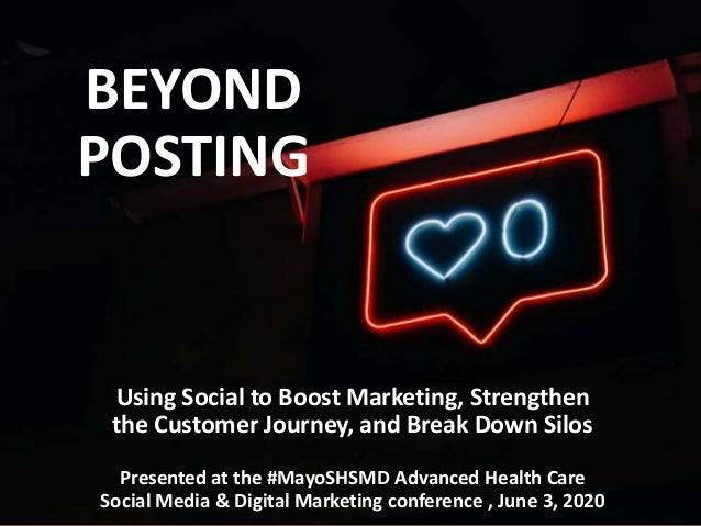 BEYOND POSTING Using Social to Boost Marketing, Strengthen the Customer Journey, and Break Down Silos Presented at the #Ma...