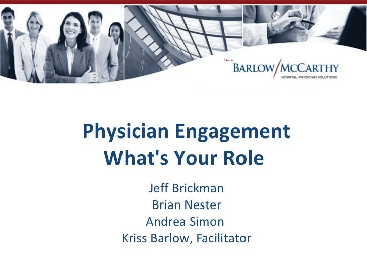 Physician Engagement  Whats Your Role         Jeff Brickman          Brian Nester        Andrea Simon   Kriss Barlow, Faci...