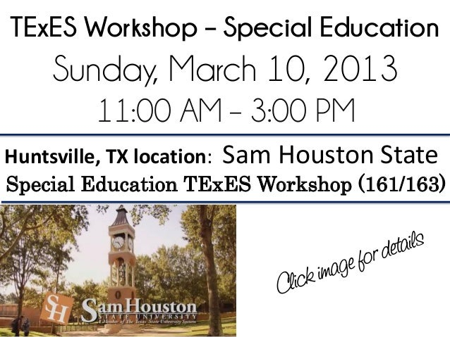 TExES Workshop – Special Education     Sunday, March 10, 2013          11:00 AM – 3:00 PMHuntsville, TX location:   Sam Ho...