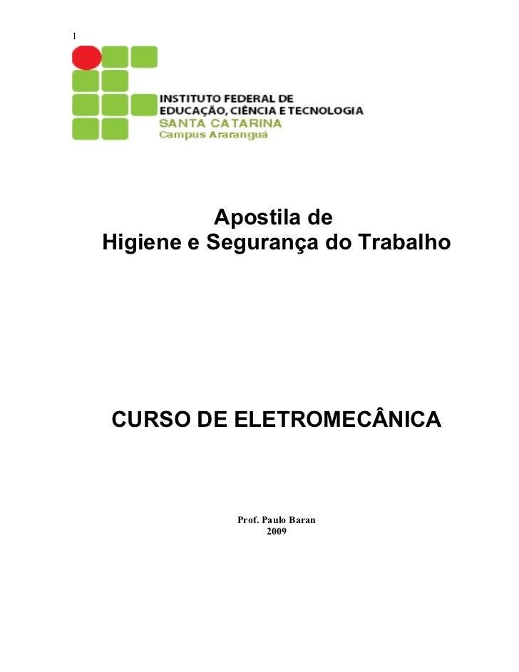 1               Apostila de    Higiene e Segurança do Trabalho    CURSO DE ELETROMECÂNICA                Prof. Paulo Baran...