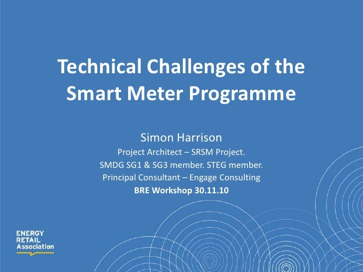 Technical Challenges of the Smart Meter Programme<br />Simon Harrison<br />Project Architect – SRSM Project. <br />SMDG SG...