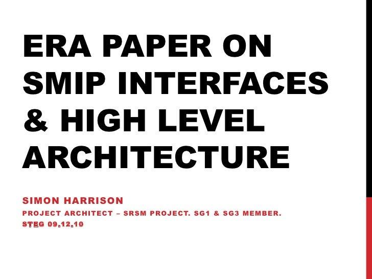 ERA PAPER ONSMIP INTERFACES& HIGH LEVELARCHITECTURESIMON HARRISONPROJECT ARCHITECT – SRSM PROJECT. SG1 & SG3 MEMBER.STEG 0...