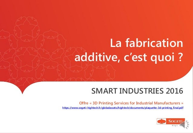 La fabrication additive, c'est quoi ? SMART INDUSTRIES 2016 Offre « 3D Printing Services for Industrial Manufacturers » ht...