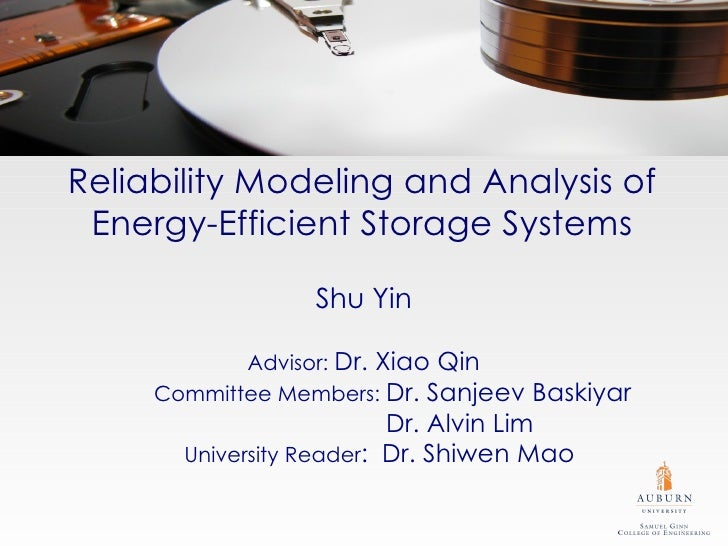 Reliability Modeling and Analysis of Energy-Efficient Storage Systems                  Shu Yin            Advisor: Dr. Xia...