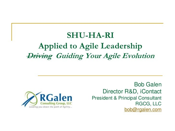SHU-HA-RIApplied to Agile LeadershipDriving  Guiding Your Agile Evolution<br />Bob Galen<br />Director R&D, iContact<br />...