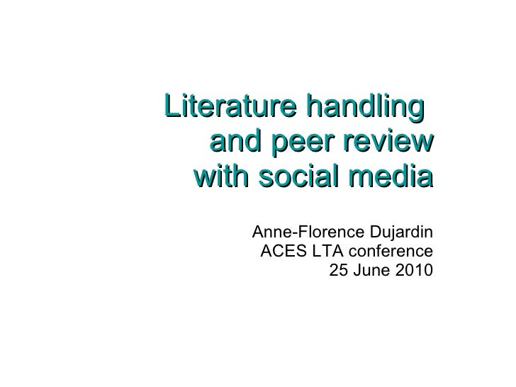 Literature handling  and peer review with social media Anne-Florence Dujardin  ACES LTA conference 25 June 2010