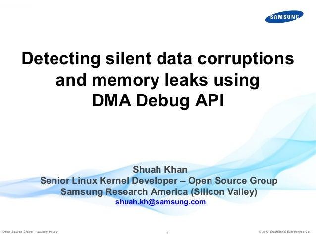 Detecting silent data corruptions and memory leaks using DMA Debug API  Shuah Khan Senior Linux Kernel Developer – Open So...