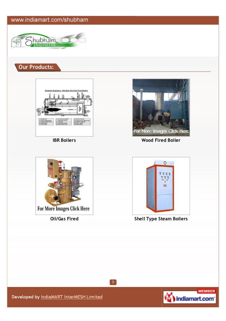 Our Products:            IBR Boilers       Wood Fired Boiler           Oil/Gas Fired   Shell Type Steam Boilers