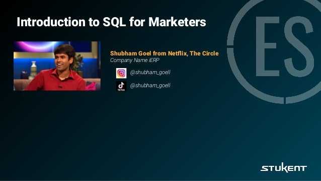 Introduction to SQL for Marketers Shubham Goel from Netflix, The Circle Company Name iERP @shubham_goell @shubham_goell