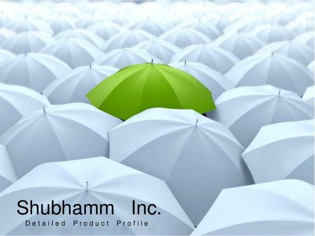 Shubhamm Inc. D e t a i I e d P r o d u c t P r o f i l e