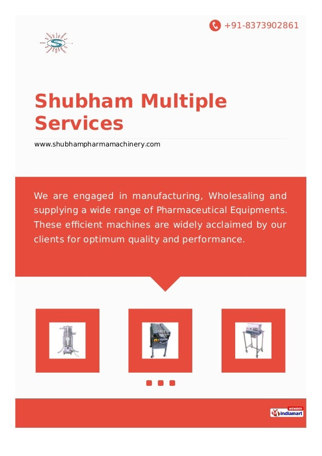 +91-8373902861 Shubham Multiple Services www.shubhampharmamachinery.com We are engaged in manufacturing, Wholesaling and s...