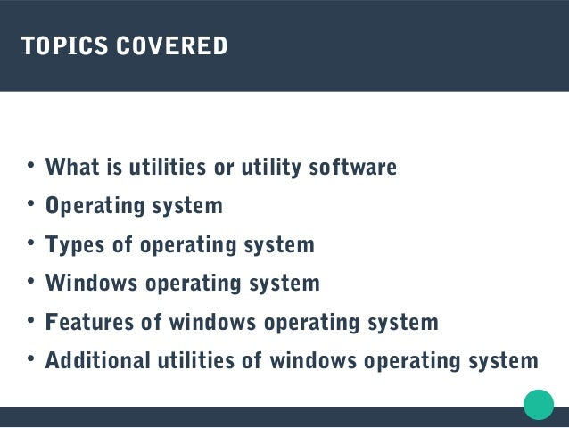 TOPICS COVERED  What is utilities or utility software  Operating system  Types of operating system  Windows operating ...