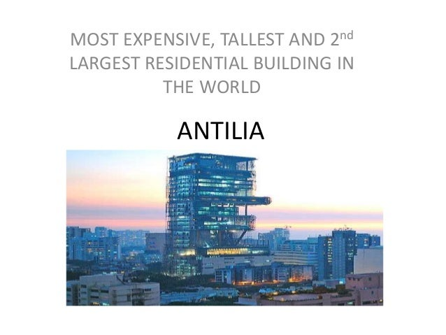 ANTILIA MOST EXPENSIVE, TALLEST AND 2nd LARGEST RESIDENTIAL BUILDING IN THE WORLD