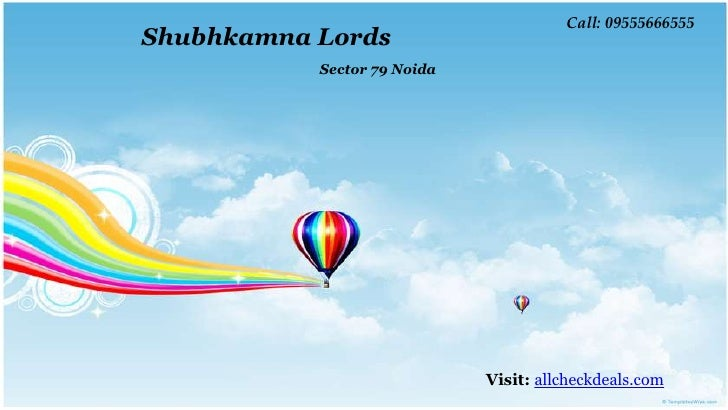 Call: 09555666555Shubhkamna Lords           Sector 79 Noida                             Visit: allcheckdeals.com