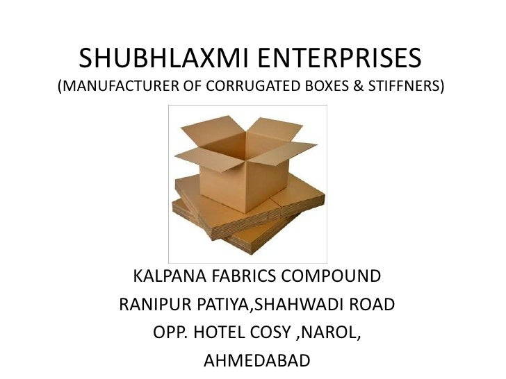 SHUBHLAXMI ENTERPRISES(MANUFACTURER OF CORRUGATED BOXES & STIFFNERS)<br />KALPANA FABRICS COMPOUND <br />RANIPUR PATIYA,SH...