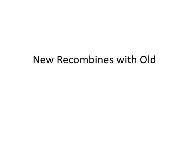 New Recombines with Old