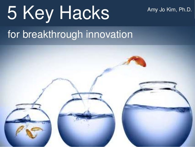 for breakthrough innovation 5 Key Hacks Amy Jo Kim, Ph.D.