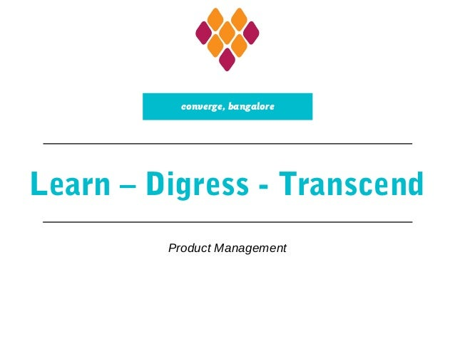 Learn – Digress - Transcend Product Management converge, bangalore