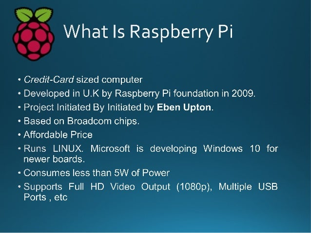 • The Raspberry Pi is the work of the Raspberry Pi Foundation, a charitable organisation. • UK registered charity (No. 112...