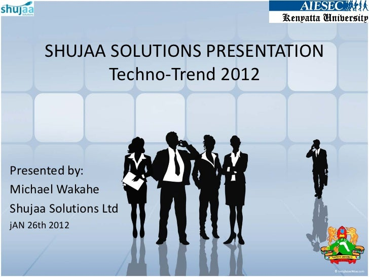 SHUJAA SOLUTIONS PRESENTATION              Techno-Trend 2012Presented by:Michael WakaheShujaa Solutions LtdjAN 26th 2012