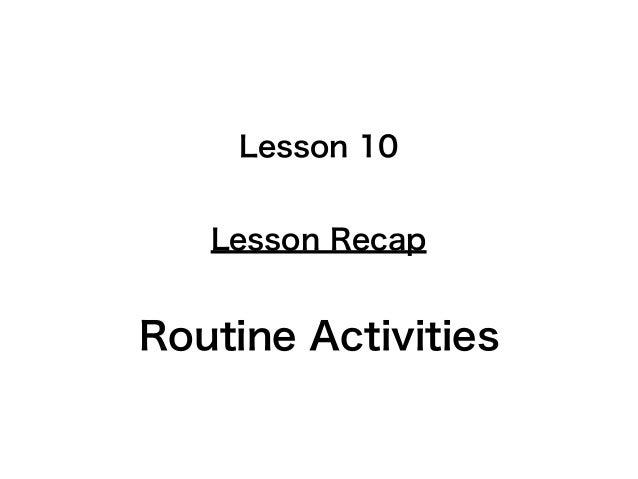 Lesson Recap Lesson 10 Routine Activities