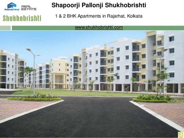 1 & 2 BHK Apartments in Rajarhat, Kolkata www.shukhobrishti.com Shapoorji Pallonji Shukhobrishti