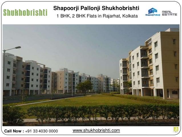 1 BHK, 2 BHK Flats in Rajarhat, Kolkata www.shukhobrishti.com Shapoorji Pallonji Shukhobrishti Call Now : +91 33 4030 0000