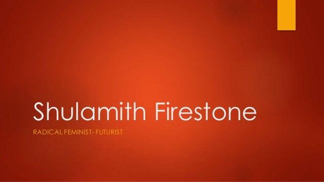 Shulamith Firestone RADICAL FEMINIST- FUTURIST