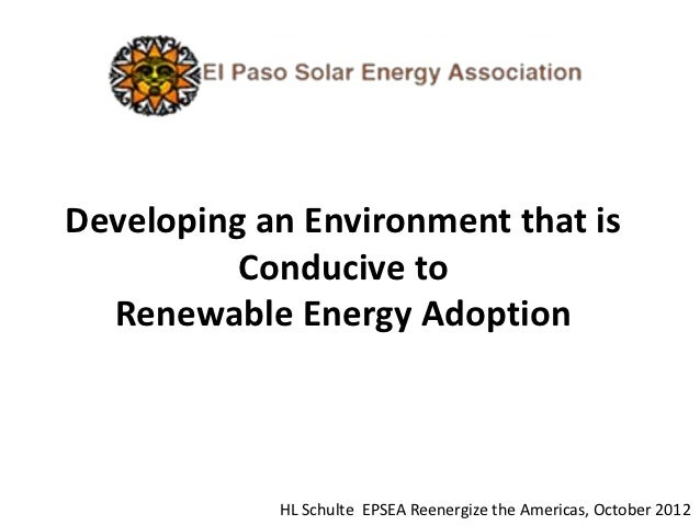 Developing an Environment that is          Conducive to  Renewable Energy Adoption            HL Schulte EPSEA Reenergize ...