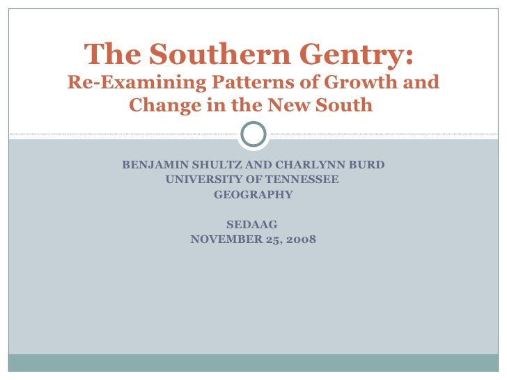 BENJAMIN SHULTZ AND CHARLYNN BURD UNIVERSITY OF TENNESSEE  GEOGRAPHY SEDAAG  NOVEMBER 25, 2008 The Southern Gentry:  Re-Ex...