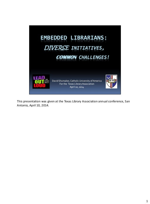 This presentation was given at the Texas Library Association annual conference, San Antonio, April 10, 2014. 1
