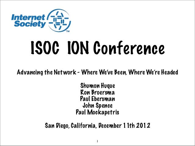 ISOC ION ConferenceAdvancing the Net work - Where We've Been, Where We're Headed                        Shumon Huque      ...