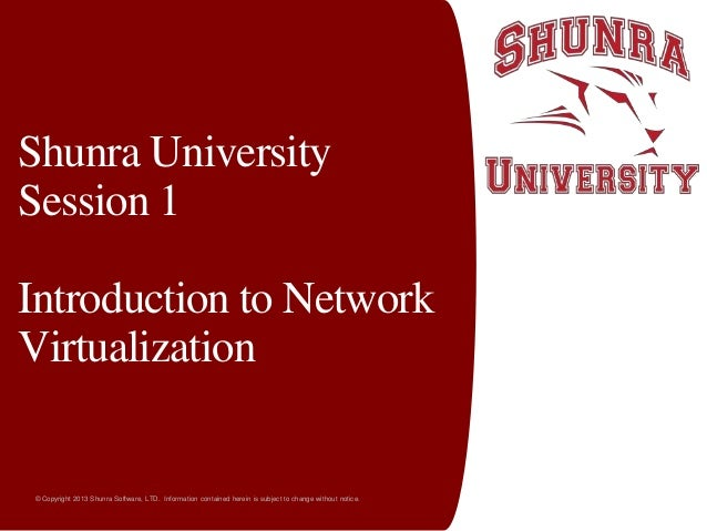 Shunra University Session 1 Introduction to Network Virtualization  © Copyright 2013 Shunra Software, LTD. Information con...