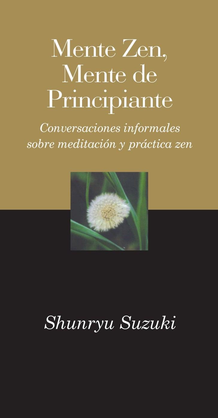 Mente Zen,    Mente de   Principiante  Conversaciones informalessobre meditación y práctica zen   Shunryu Suzuki