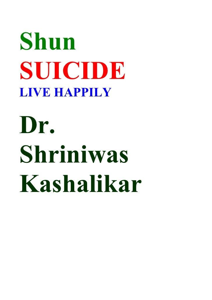 Shun SUICIDE LIVE HAPPILY  Dr. Shriniwas Kashalikar