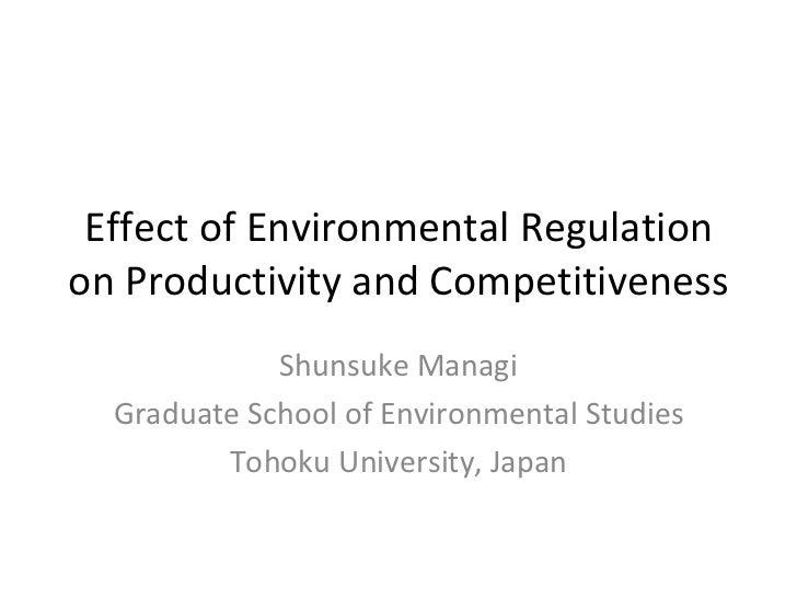 Effect of Environmental Regulation on Productivity and Competitiveness  Shunsuke Managi Graduate School of Environmental S...