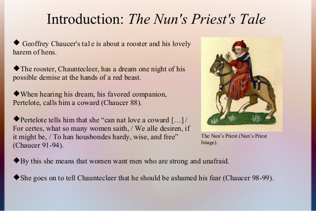 an analysis of the rooster chanticleer in the book canterbury tales by geoffrey chaucer Chaucer's canterbury tales - the nun's priest's tale essay - the nun's priest's tale the tale told by the nun's priest is a fable or story with animals as the main characters and usually ends with a moral of some sort.