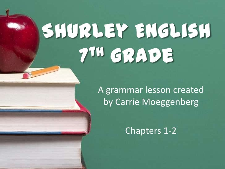 Shurley English7th grade<br />A grammar lesson created by Carrie Moeggenberg<br />Chapters 1-2<br />